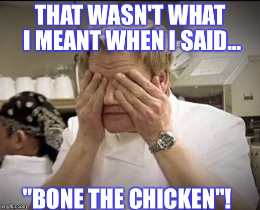 "Gordon Ramsey | THAT WASN'T WHAT I MEANT WHEN I SAID... ""BONE THE CHICKEN""! 