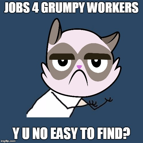 JOBS 4 GRUMPY WORKERS Y U NO EASY TO FIND? | made w/ Imgflip meme maker