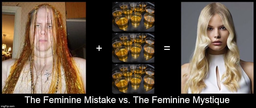 The Feminine Mistake vs. The Feminine Mystique | The Feminine Mistake vs. The Feminine Mystique | image tagged in fugly,whiskey | made w/ Imgflip meme maker