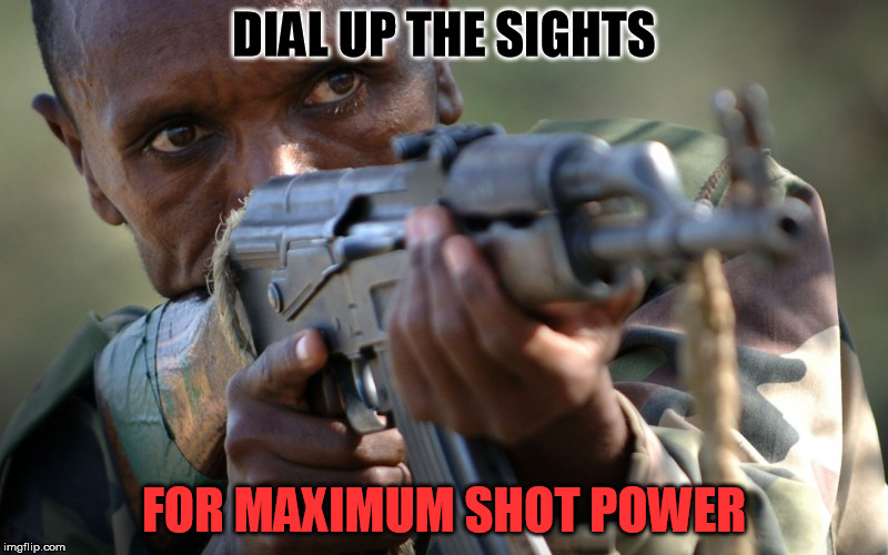 African militia Advice | DIAL UP THE SIGHTS FOR MAXIMUM SHOT POWER | image tagged in gun,african,stupid,advice | made w/ Imgflip meme maker