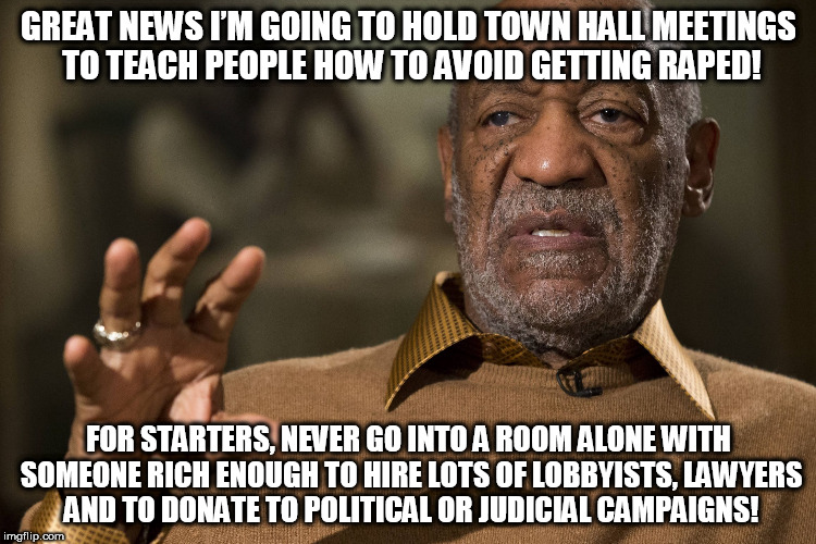 GREAT NEWS I'M GOING TO HOLD TOWN HALL MEETINGS TO TEACH PEOPLE HOW TO AVOID GETTING **PED! FOR STARTERS, NEVER GO INTO A ROOM ALONE WITH SO | image tagged in bill cosby | made w/ Imgflip meme maker