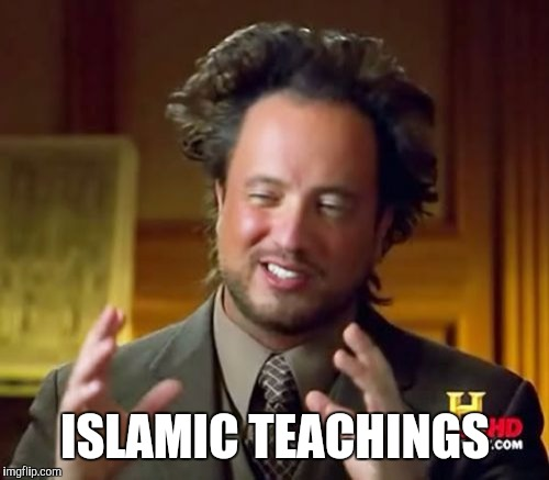 Ancient Aliens Meme | ISLAMIC TEACHINGS | image tagged in memes,ancient aliens | made w/ Imgflip meme maker