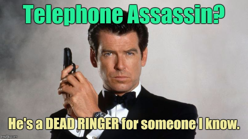 Memes | Telephone Assassin? He's a DEAD RINGER for someone I know. | image tagged in memes | made w/ Imgflip meme maker