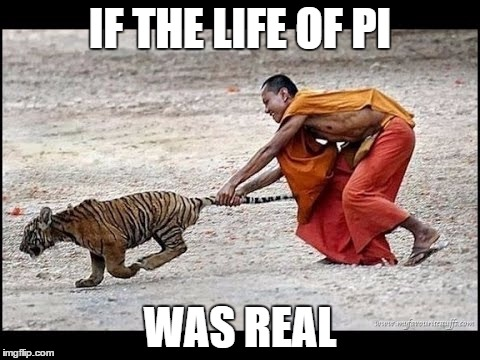 Funny Meme Life : The life of pi imgflip