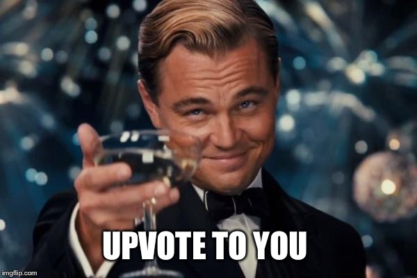 Leonardo Dicaprio Cheers Meme | UPVOTE TO YOU | image tagged in memes,leonardo dicaprio cheers | made w/ Imgflip meme maker
