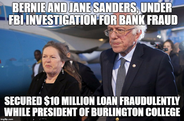 Bernie and Jane Sanders under FBI investigation for bank fraud, Hire Lawyers.   | BERNIE AND JANE SANDERS, UNDER FBI INVESTIGATION FOR BANK FRAUD SECURED $10 MILLION LOAN FRAUDULENTLY WHILE PRESIDENT OF BURLINGTON COLLEGE | image tagged in bernie and jane sanders | made w/ Imgflip meme maker
