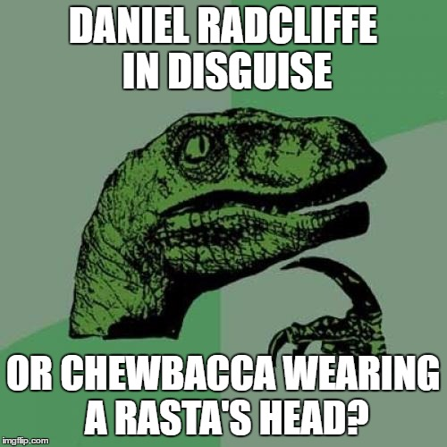 Philosoraptor Meme | DANIEL RADCLIFFE IN DISGUISE OR CHEWBACCA WEARING A RASTA'S HEAD? | image tagged in memes,philosoraptor | made w/ Imgflip meme maker