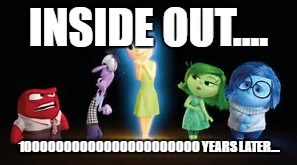 INSIDE OUT.... 10000000000000000000000 YEARS LATER... | image tagged in sus | made w/ Imgflip meme maker
