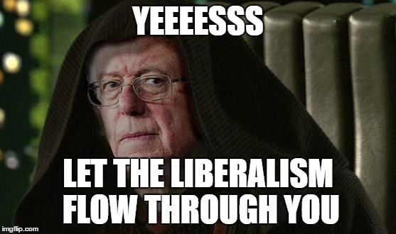 YEEEESSS LET THE LIBERALISM FLOW THROUGH YOU | made w/ Imgflip meme maker