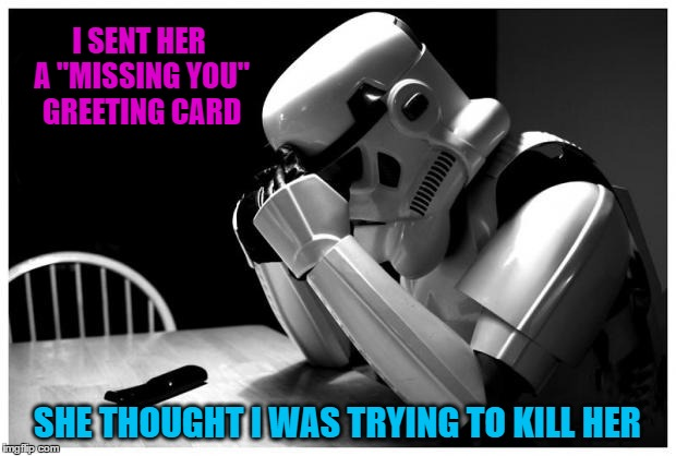 "Galactic Stormtrooper Problems | I SENT HER A ""MISSING YOU"" GREETING CARD SHE THOUGHT I WAS TRYING TO KILL HER 