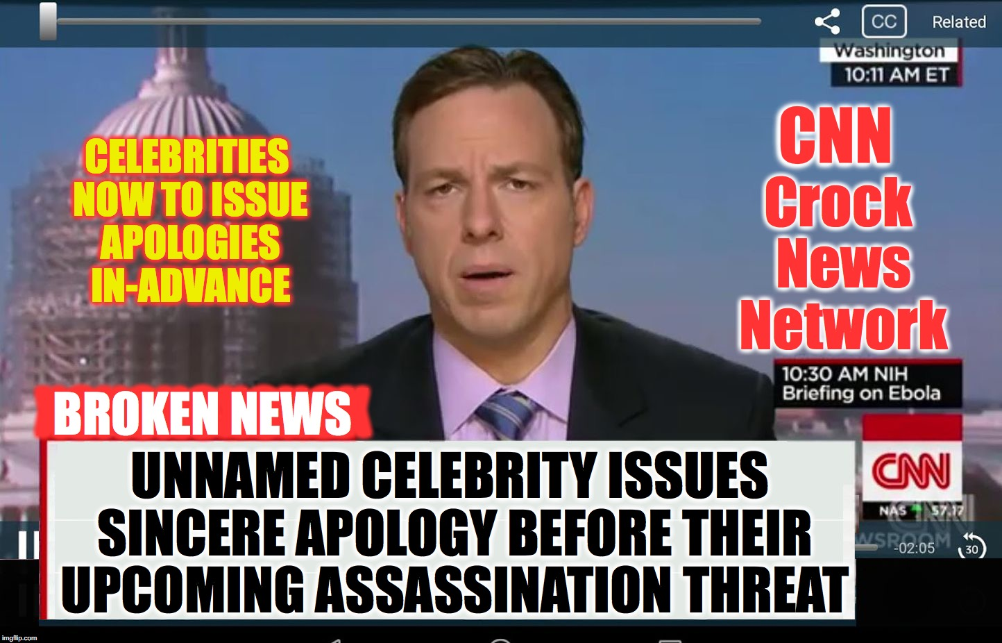 they might as well apologize ahead of time and get it over with | CELEBRITIES NOW TO ISSUE APOLOGIES IN-ADVANCE UNNAMED CELEBRITY ISSUES SINCERE APOLOGY BEFORE THEIR UPCOMING ASSASSINATION THREAT CNN Crock  | image tagged in cnn crazy news network | made w/ Imgflip meme maker