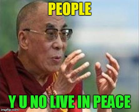 Y U No Weekend, June 23-25! (>‿◠) | PEOPLE Y U NO LIVE IN PEACE | image tagged in memes,y u no,y u no weekend,buddah,peace,love life | made w/ Imgflip meme maker