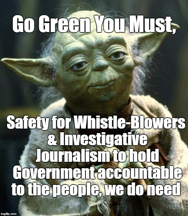 Activism is a check on the system, to balance the force ;) |  Go Green You Must, Safety for Whistle-Blowers & Investigative Journalism to hold Government accountable to the people, we do need | image tagged in memes,star wars yoda,green party,revolution | made w/ Imgflip meme maker