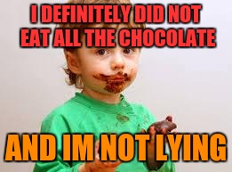 Chocolate Kid | I DEFINITELY DID NOT EAT ALL THE CHOCOLATE AND IM NOT LYING | image tagged in chocolate kid | made w/ Imgflip meme maker