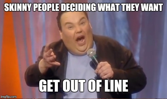 SKINNY PEOPLE DECIDING WHAT THEY WANT GET OUT OF LINE | made w/ Imgflip meme maker