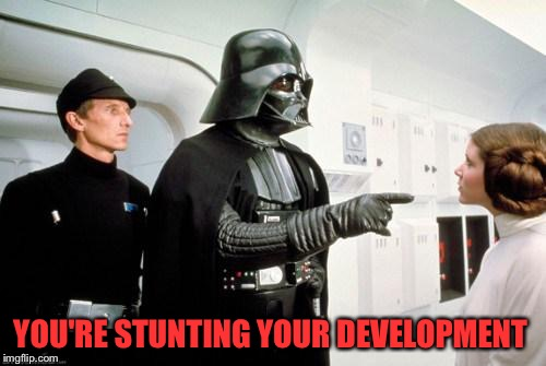 YOU'RE STUNTING YOUR DEVELOPMENT | made w/ Imgflip meme maker