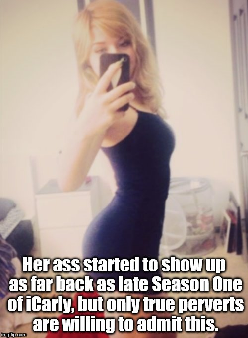 Jennette McCurdy's Sexy Selfie | Her ass started to show up as far back as late Season One of iCarly, but only true perverts are willing to admit this. | image tagged in jennette mccurdy,nice butt,selfies,nsfw filth week | made w/ Imgflip meme maker
