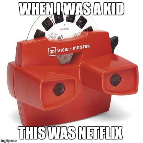 WHEN I WAS A KID THIS WAS NETFLIX | image tagged in view master | made w/ Imgflip meme maker