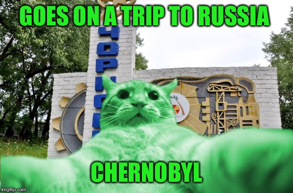 RayCat in Chernobyl | GOES ON A TRIP TO RUSSIA CHERNOBYL | image tagged in raycat in chernobyl | made w/ Imgflip meme maker
