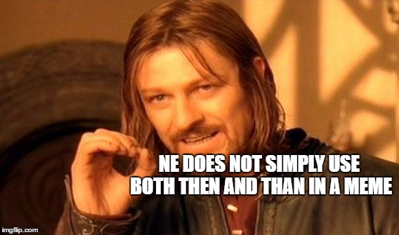 One Does Not Simply Meme | NE DOES NOT SIMPLY USE BOTH THEN AND THAN IN A MEME | image tagged in memes,one does not simply | made w/ Imgflip meme maker
