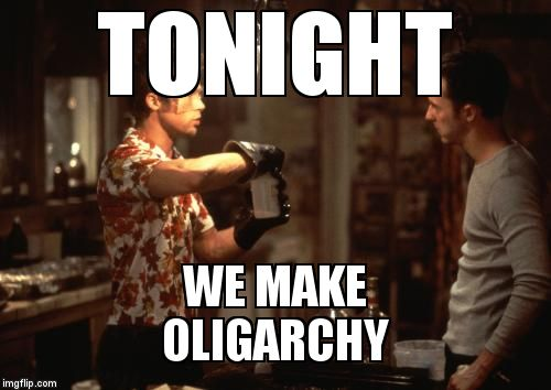 TONIGHT WE MAKE                      OLIGARCHY | image tagged in fight club - tonight we make | made w/ Imgflip meme maker