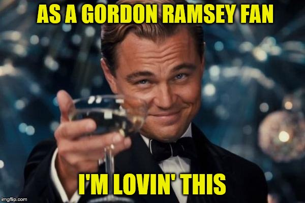 AS A GORDON RAMSEY FAN I'M LOVIN' THIS | made w/ Imgflip meme maker