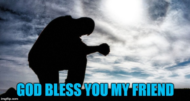 GOD BLESS YOU MY FRIEND | made w/ Imgflip meme maker