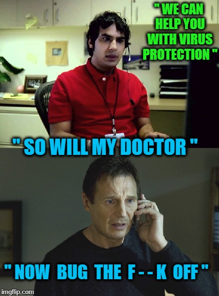 "Windows Part 2 |  "" WE CAN HELP YOU WITH VIRUS PROTECTION ""; "" SO WILL MY DOCTOR ""; "" NOW  BUG  THE  F - - K  OFF "" 