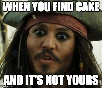 Jack Sparrow meme | WHEN YOU FIND CAKE AND IT'S NOT YOURS | image tagged in pirates of the carribean,cake,jack sparrow,weird face | made w/ Imgflip meme maker