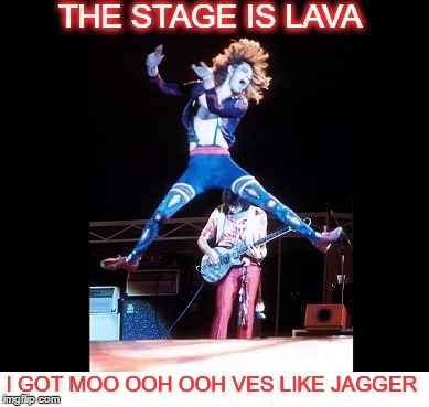 hey Mick those pants are fire  | THE STAGE IS LAVA I GOT MOO OOH OOH VES LIKE JAGGER | image tagged in the floor is,memes,funny,trends,wtf | made w/ Imgflip meme maker