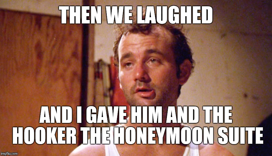 THEN WE LAUGHED AND I GAVE HIM AND THE HOOKER THE HONEYMOON SUITE | made w/ Imgflip meme maker