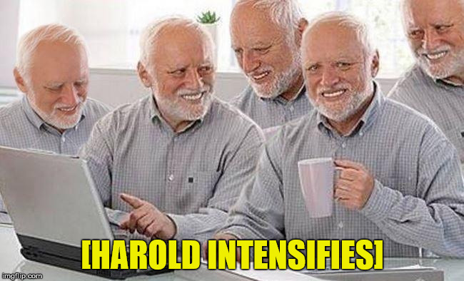 My God... They're multiplying! | [HAROLD INTENSIFIES] | image tagged in memes,hide the pain harold,intensifies | made w/ Imgflip meme maker