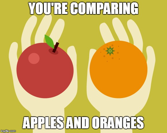 YOU'RE COMPARING APPLES AND ORANGES | made w/ Imgflip meme maker