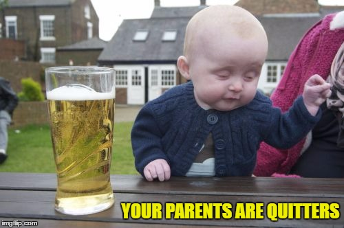 YOUR PARENTS ARE QUITTERS | made w/ Imgflip meme maker