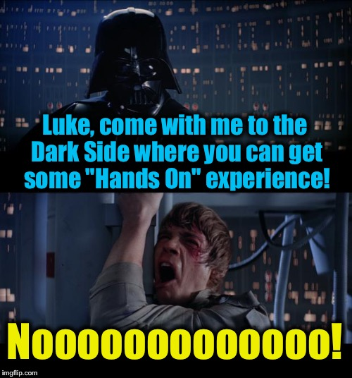 "Star Wars Hands On Experience No | Luke, come with me to the Dark Side where you can get some ""Hands On"" experience! Nooooooooooooo! 