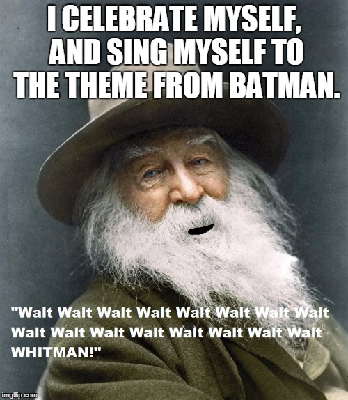Walt Whitman | I CELEBRATE MYSELF, AND SING MYSELF TO THE THEME FROM BATMAN. | image tagged in walt whitman,batman,inspiration,transcendentalist | made w/ Imgflip meme maker