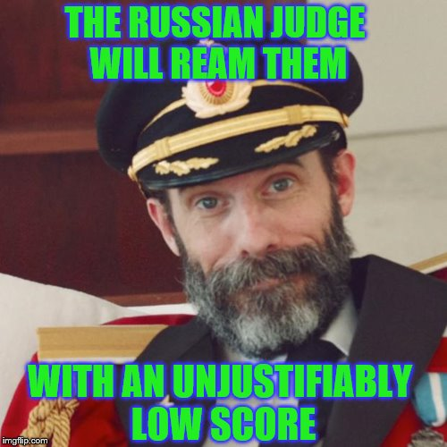 THE RUSSIAN JUDGE WILL REAM THEM WITH AN UNJUSTIFIABLY LOW SCORE | made w/ Imgflip meme maker