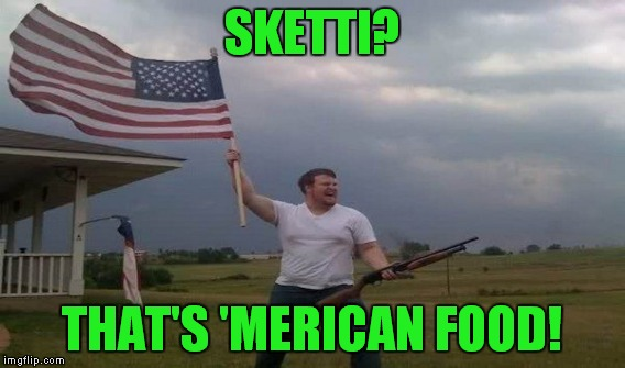 SKETTI? THAT'S 'MERICAN FOOD! | made w/ Imgflip meme maker
