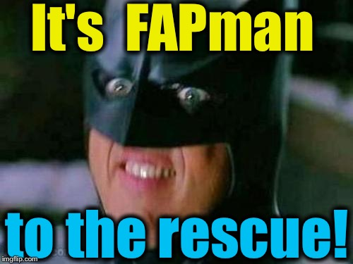 It's  FAPman to the rescue! | made w/ Imgflip meme maker