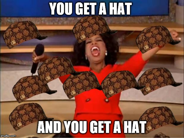 Oprah You Get A Meme | YOU GET A HAT AND YOU GET A HAT | image tagged in memes,oprah you get a,scumbag | made w/ Imgflip meme maker