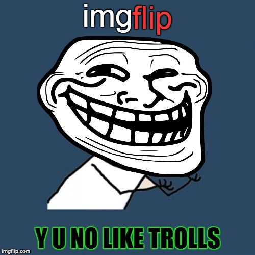 Y U No Weekend, June 23-25! (>‿◠)A Socrates Event | Y U NO LIKE TROLLS | image tagged in memes,y u no weekend,y u no guy,trolls,imgflip,trolling | made w/ Imgflip meme maker