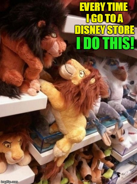 Long live the King... | EVERY TIME I GO TO A DISNEY STORE I DO THIS! | image tagged in memes,lion king,scar and mufasa,movie,disney,stuffed animals | made w/ Imgflip meme maker
