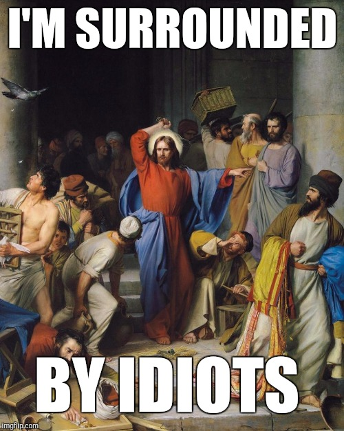 I'M SURROUNDED BY IDIOTS | made w/ Imgflip meme maker