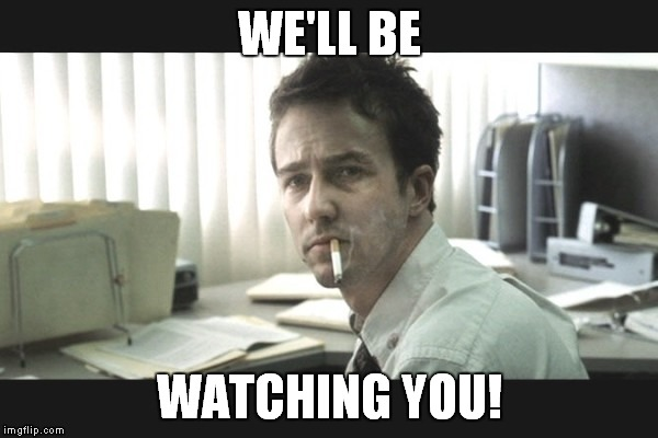 fight club office | WE'LL BE WATCHING YOU! | image tagged in fight club office | made w/ Imgflip meme maker