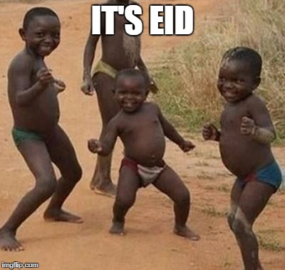 AFRICAN KIDS DANCING | IT'S EID | image tagged in african kids dancing | made w/ Imgflip meme maker