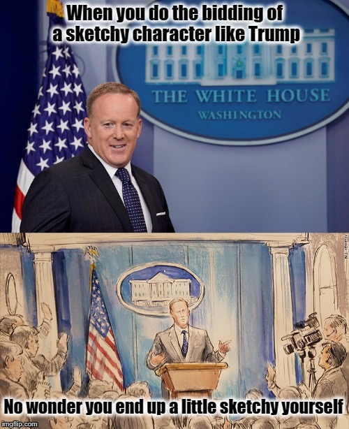 A  Sketchy Guy  | image tagged in sean spicer,donald trump,white house,press conference,resist | made w/ Imgflip meme maker