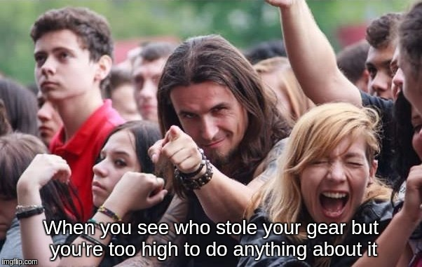 When you see who stole your gear but you're too high to do anything about it | When you see who stole your gear but you're too high to do anything about it | image tagged in ridiculously photogenic metalhead,high,stoned,loser,gay | made w/ Imgflip meme maker