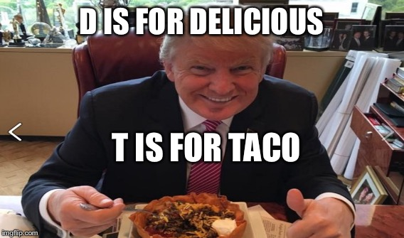 D IS FOR DELICIOUS T IS FOR TACO | made w/ Imgflip meme maker