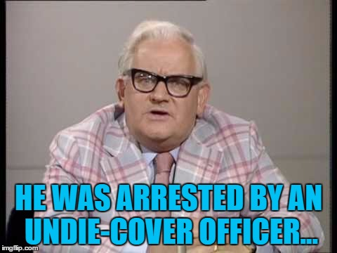 HE WAS ARRESTED BY AN UNDIE-COVER OFFICER... | made w/ Imgflip meme maker