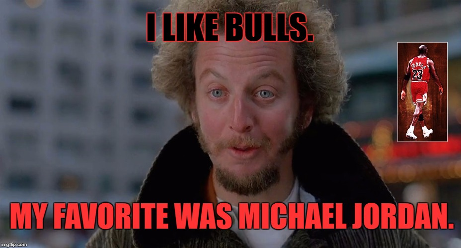Especially running with them. | I LIKE BULLS. MY FAVORITE WAS MICHAEL JORDAN. | image tagged in marve,mj,memes,cool,basketball,home alone | made w/ Imgflip meme maker